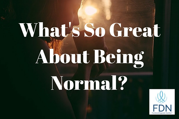 Whats So Great About Being Normal