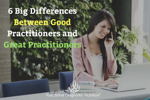 6 Big Differences Between Good Practitioners and Great Practitioners