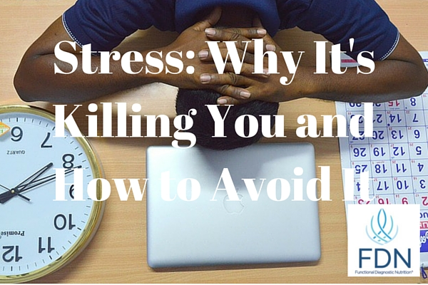 Stress: Why it's Killing You and How to Avoid It