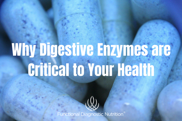 Why Digestive Enzymes are Critical to Your Health FDN