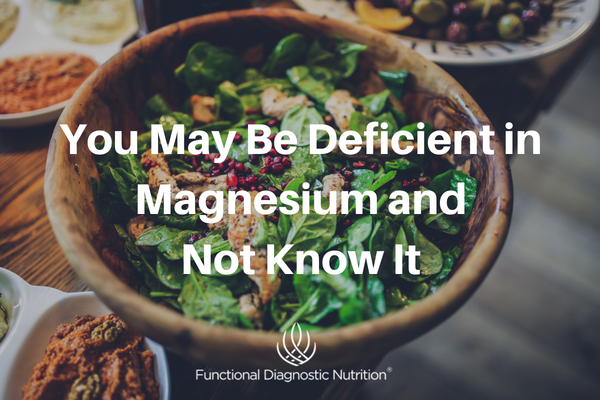 You May Be Deficient in Magnesium and Not Know It FDN