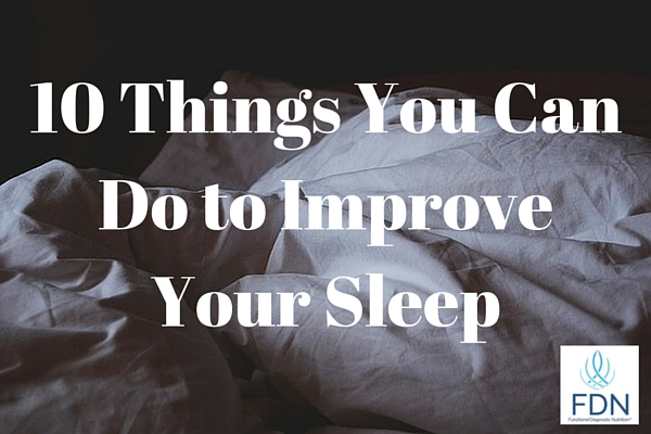10 Things You Can Do to Improve Your Sleep from Functionaldiagnosticnutrition.com