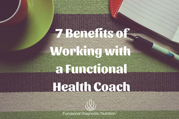 7 Benefits of Working with a Functional Health Coach