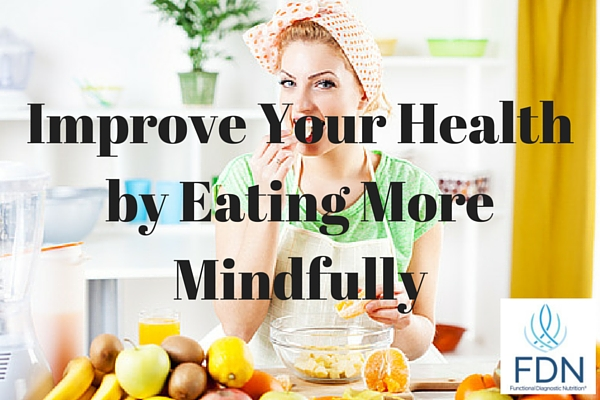 Improve Your Health By Eating More Mindfully