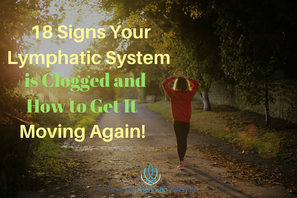 18 Signs Your Lymphatic System is Clogged and How to Get It