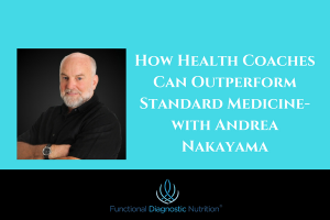 How Health Coaches Can Outperform Standard Medicine with Andrea Nakayama