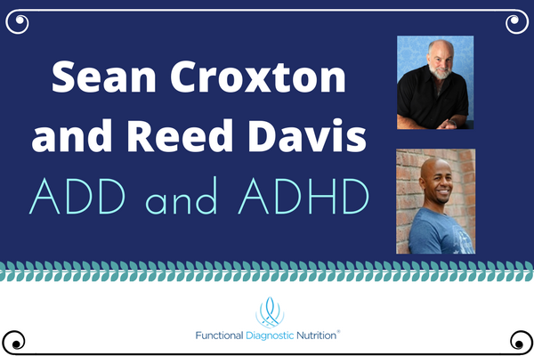 Sean Croxton and Reed Davis ADD and ADHD
