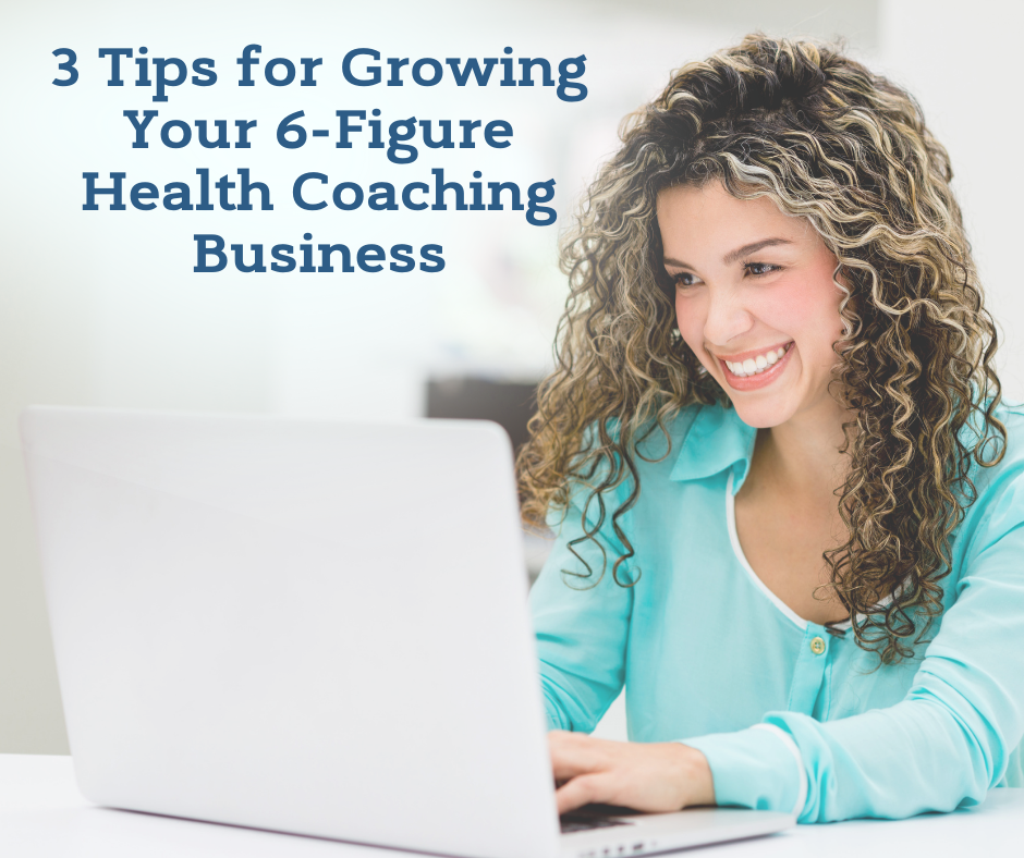 3 Tips for Growing Your 6-Figure Health Coaching Business-health coach certification certified health coach health coach jobs Jobs for health coaches health coach jobs remote online health coaches virtual health coach jobs health coach websites health coaching websites websites for health coaches functional nutrition certification
